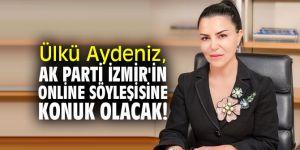 Ülkü Aydeniz, AK Parti İzmir Kadın Kolları Başkanlığı'nın online söyleşisine konuk olacak!