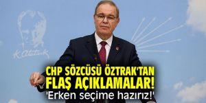 CHP Sözcüsü Öztrak'tan flaş açıklamalar! 'Erken seçime hazırız!'