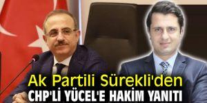 Ak Partili Sürekli'den CHP'li Yücel'e hakim yanıtı