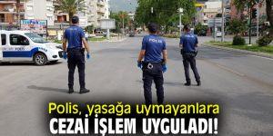 Polis, yasağa uymayanlara cezai işlem uyguladı!