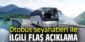 Otobüs seyahatleri ile ilgili flaş açıklama