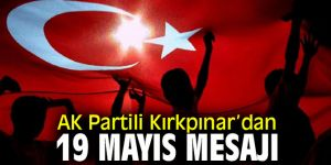 AK Partili Kırkpınar'dan 19 Mayıs Mesajı