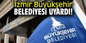 İzmir Büyükşehir Belediyesi uyardı!
