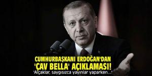 Cumhurbaşkanı Erdoğan'dan 'Çav Bella' açıklaması! 'Alçaklar, saygısızca yayınlar yaparken...'
