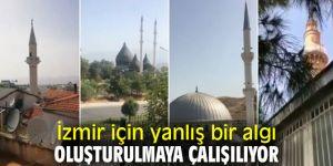 İzmir için yanlış bir algı oluşturulmaya çalışılıyor
