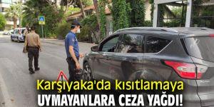 Karşıyaka'da kısıtlamaya uymayanlara ceza yağdı!