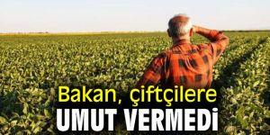 Bakan, çiftçilere umut vermedi