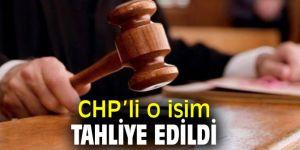 CHP'li o isim tahliye edildi