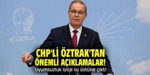 CHP'li Öztrak'tan önemli açıklamalar! 'Uyumsuzluk iyice su üstüne çıktı'