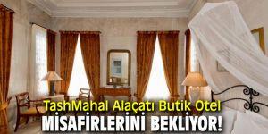 TashMahal Alaçatı Butik Otel, misafirlerini bekliyor!