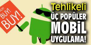 Tehlikeli üç popüler mobil uygulama!