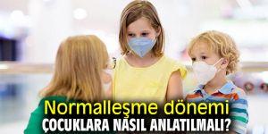 Çocuklara normalleşme dönemini anlatma yöntemi!