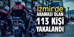 İzmir'de araması olan 113 kişi yakalandı