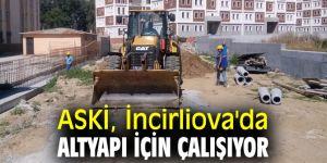 ASKİ, İncirliova'da altyapı için çalışıyor