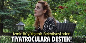 İzmir Büyükşehir Belediyesi'nden Tiyatroculara destek!