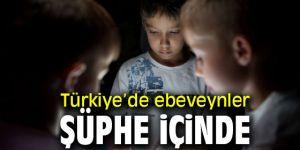 Türkiye'de ebeveynler şüphe içinde!