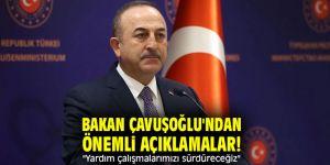 """Bakan Çavuşoğlu'ndan önemli açıklamalar! """"Yardım çalışmalarımızı sürdüreceğiz"""""""