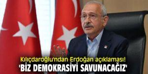 Kılıçdaroğlu'ndan Erdoğan açıklaması! 'Biz demokrasiyi savunacağız'