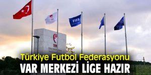 Türkiye Futbol Federasyonu, VAR merkezi lige hazır