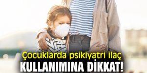 Çocuklarda psikiyatri ilaç kullanımına dikkat!