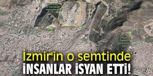 İzmir'in o semtinde insanlar isyan etti!