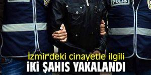 İzmir'deki cinayetle ilgili o şahıslar yakalandı