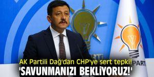 AK Partili Dağ'dan CHP'ye sert tepki! 'Savunmanızı bekliyoruz!'