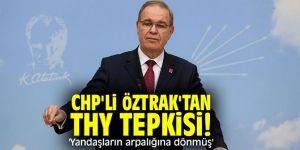 CHP'li Öztrak'tan THY tepkisi! 'Yandaşların arpalığına dönmüş'