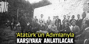 'Atatürk'ün Adımlarıyla Karşıyaka' anlatılacak