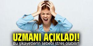 Bu şikayetlerin sebebi stres olabilir!