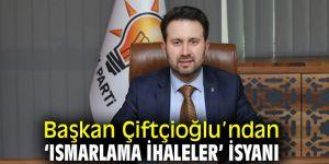 Başkan Çiftçioğlu'ndan 'ısmarlama ihaleler' isyanı