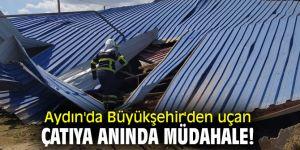 Aydın'da Büyükşehir'den uçan çatıya anında müdahale!