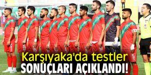 Karşıyaka'da testler sonuçları açıklandı!