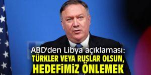 ABD'den Libya açıklaması: Türkler veya Ruslar olsun, hedefimiz önlemek!