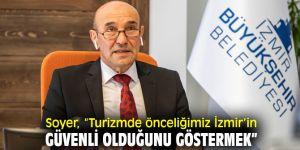 """Soyer, """"Turizmde önceliğimiz İzmir'in güvenli olduğunu göstermek"""""""