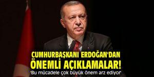 Cumhurbaşkanı Erdoğan'dan önemli açıklamalar! 'Bu mücadele çok büyük önem arz ediyor'