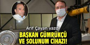 Başkan Gümrükçü ve Solunum Cihazı!