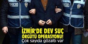 İzmir'de dev suç örgütü operasyonu! Çok sayıda gözaltı var
