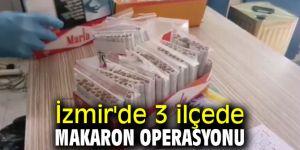 İzmir'de 3 ilçede makaron operasyonu gerçekleştirildi!