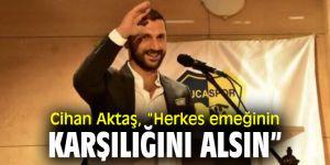 """Cihan Aktaş, """"Herkes emeğinin karşılığını alsın"""""""