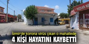 İzmir'de korona virüs çıkan o mahallede 4 kişi hayatını kaybetti