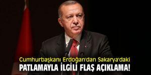 Cumhurbaşkanı Erdoğan'dan Sakarya'daki patlamayla ilgli flaş açıklama!