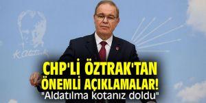 """CHP'li Öztrak'tan önemli açıklamalar! """"Aldatılma kotanız doldu"""""""