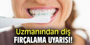 Uzmanından diş fırçalama uyarısı!