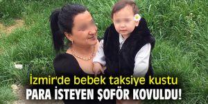 İzmir'de bebek taksiye kustu para isteyen şoför kovuldu!