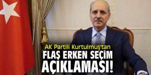 AK Partili Kurtulmuş'tan flaş erken seçim açıklaması!