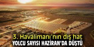 3. Havalimanı'nın dış hat yolcu sayısı Haziran'da düştü