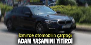 İzmir'de otomobilin çarptığı adam öldü