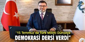 """""""15 Temmuz'da Türk Milleti Dünyaya Demokrasi Dersi Verdi"""""""