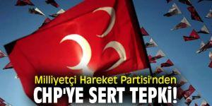 Milliyetçi Hareket Partisi'nden CHP'ye sert tepki!